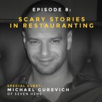 Scary stories from the restaurant world with Michael Gurevich of Seven Hens restaurant