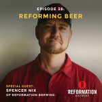 Podcast interview with Spencer Nix of Reformation Brewery in Atlanta, Georgia