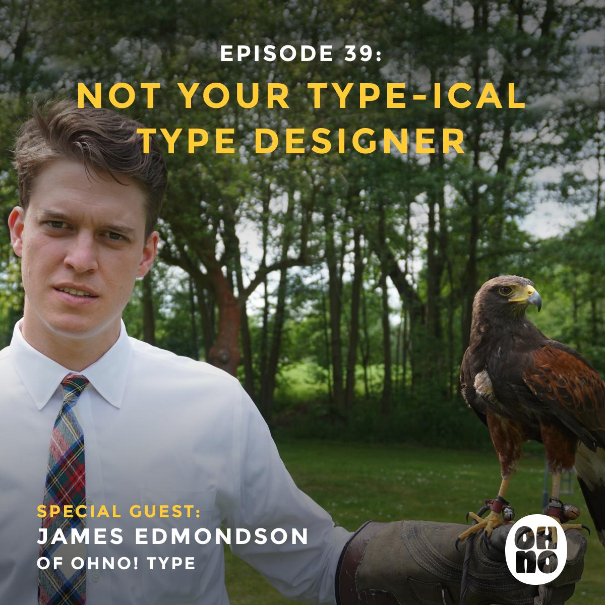 Creative podcast episode with James Edmondson of Ohno! Type foundry