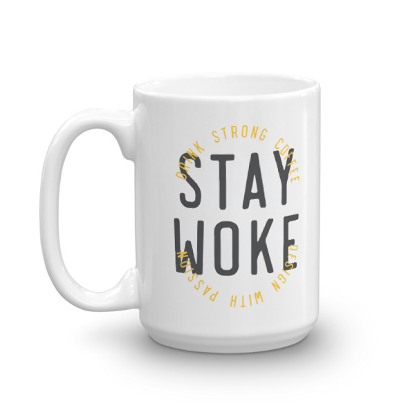 Stay Woke Drink Strong Coffee designer coffee mug motivational