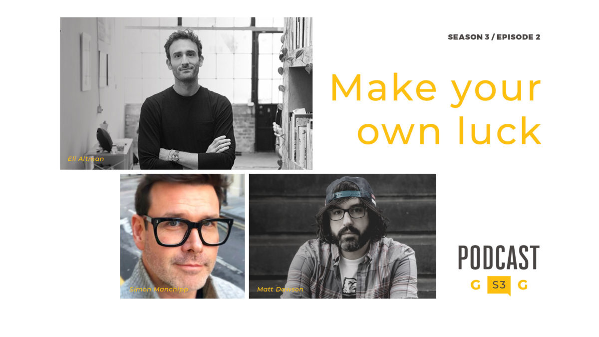 Design podcast with Eli Altman, Simon Manchipp, and Matt Dawson on making your own luck and working hard