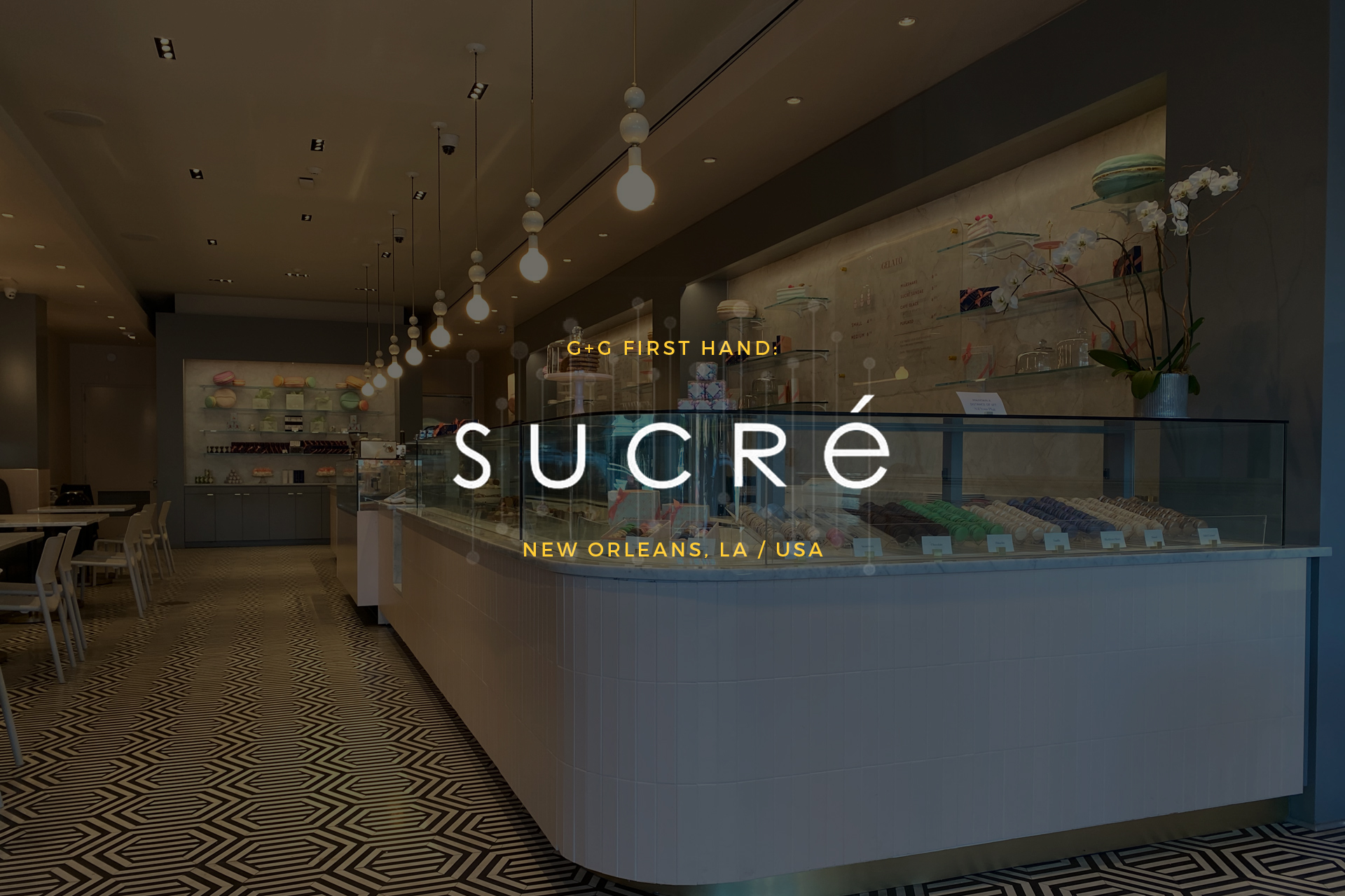 First Hand: Sucre in New Orleans, Louisiana